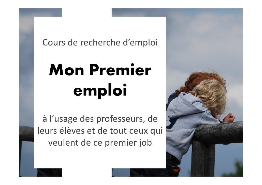 Cours de recherche d'emploi     Mon Premier     emploi   à l'usage des professeurs, de leurs élèves et de tout ceux qui   ...