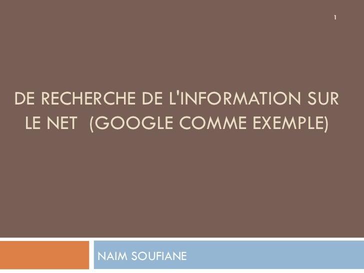 DE RECHERCHE DE L'INFORMATION SUR LE NET  (GOOGLE COMME EXEMPLE) NAIM SOUFIANE