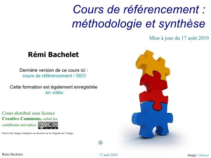 Cours de référencement : méthodologie et synthèse Cours distribué sous licence  Creative Commons,  selon les conditions su...