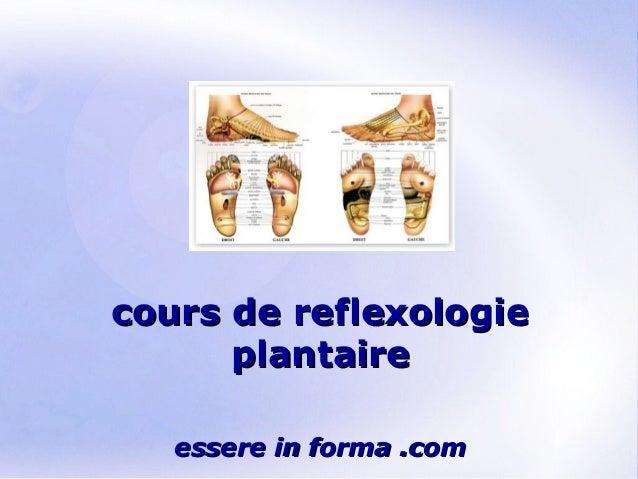 Page 1 cours de reflexologiecours de reflexologie plantaireplantaire essere in forma .comessere in forma .com