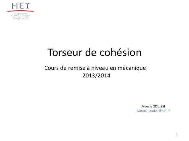 Campus centre Torseur de cohésion Cours de remise à niveau en mécanique 2013/2014 Mouna SOUISSI Mouna.souissi@hei.fr 1