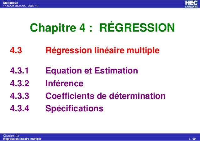 Statistique 1e année bachelor, 2009-10 Chapitre 4.3 Régression linéaire multiple 1 / 50 Chapitre 4 : RÉGRESSION 4.3 Régres...