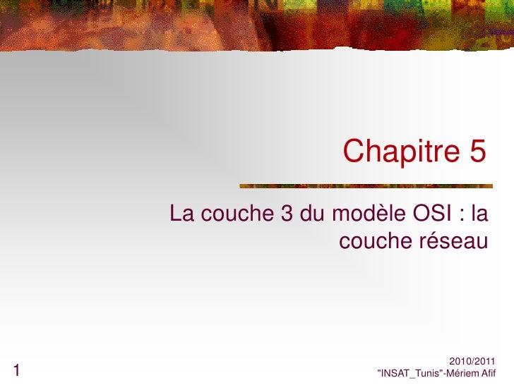 Chapitre 5    La couche 3 du modèle OSI : la                   couche réseau                                     2010/2011...