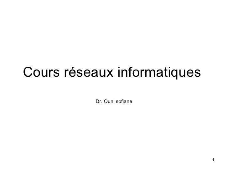 Cours réseaux informatiques           Dr. Ouni sofiane                              1