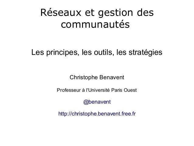 Réseaux et gestion des communautés Les principes, les outils, les stratégies Christophe Benavent Professeur à l'Université...