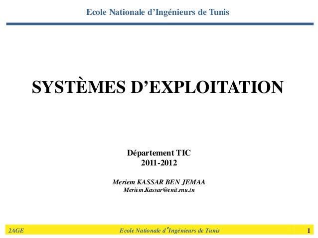 2AGE                    Ecole Nationale d'Ingénieurs de Tunis    1  SYSTÈMES D'EXPLOITATION     Département TI...