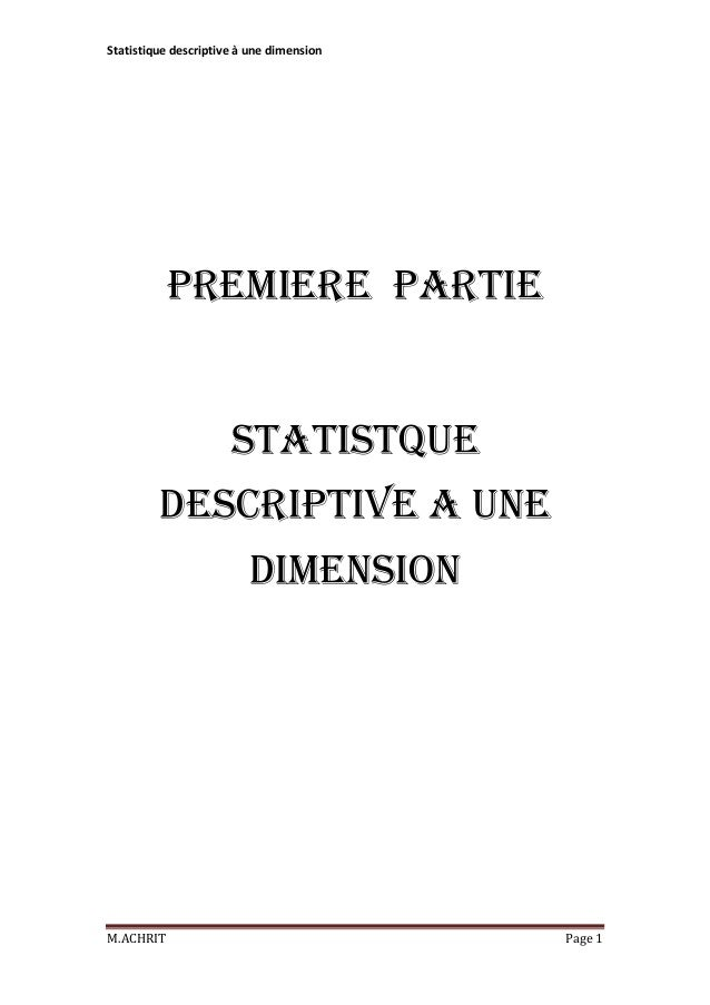 Statistique descriptive à une dimension  PREMIERE PARTIE STATISTQUE DESCRIPTIVE A UNE DIMENSION  M.ACHRIT  Page 1