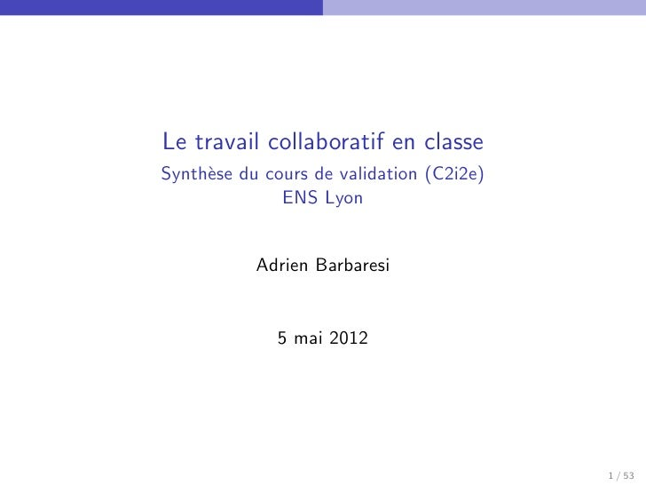 Le travail collaboratif en classeSynth`se du cours de validation (C2i2e)     e              ENS Lyon           Adrien Barb...