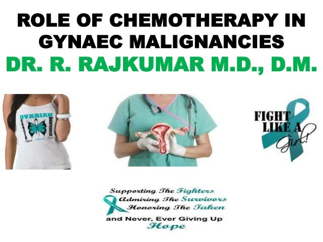 ROLE OF CHEMOTHERAPY IN GYNAEC MALIGNANCIES  DR. R. RAJKUMAR M.D., D.M.