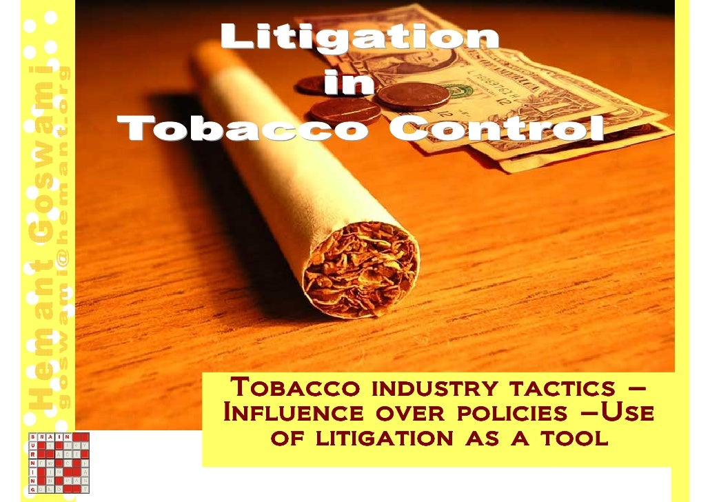 Tobacco industry tactics – Influence over policies –Use    of litigation as a tool