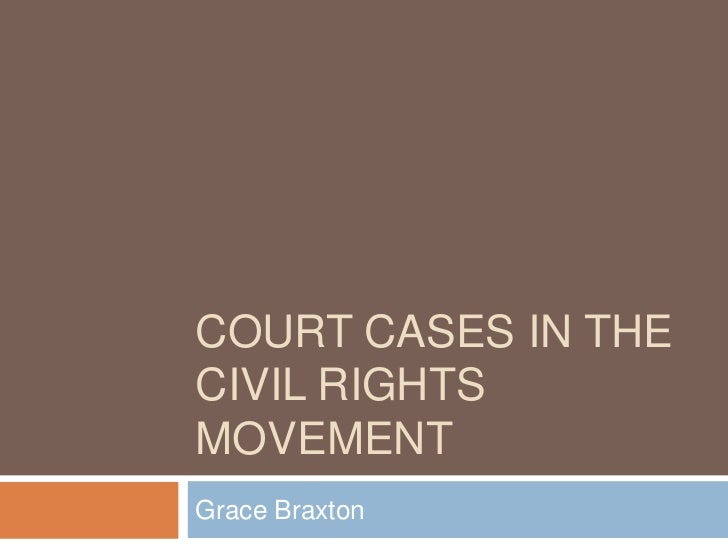 Court Cases in theCivil Rights Movement<br />Grace Braxton<br />