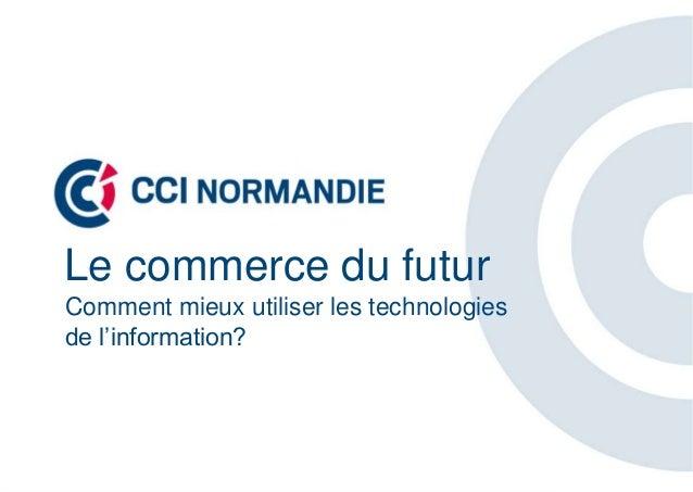 Le commerce du futurComment mieux utiliser les technologiesde l'information?