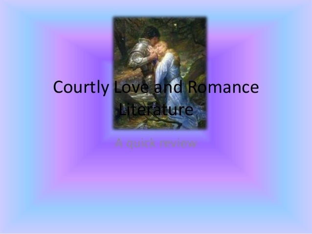 Courtly Love and Romance Literature A quick review