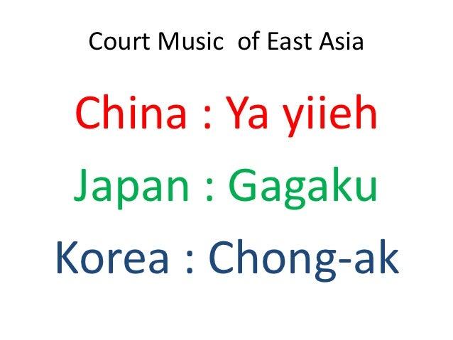 Court Music of East Asia China : Ya yiieh Japan : GagakuKorea : Chong-ak