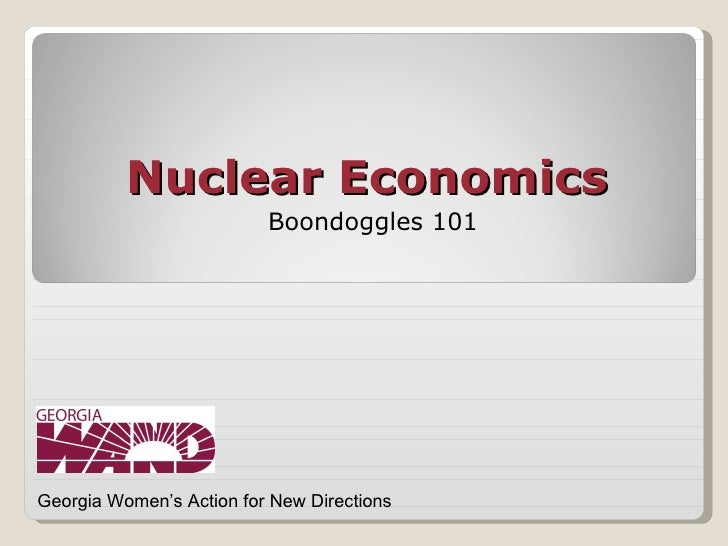 Nuclear Economics                          Boondoggles 101Georgia Women's Action for New Directions