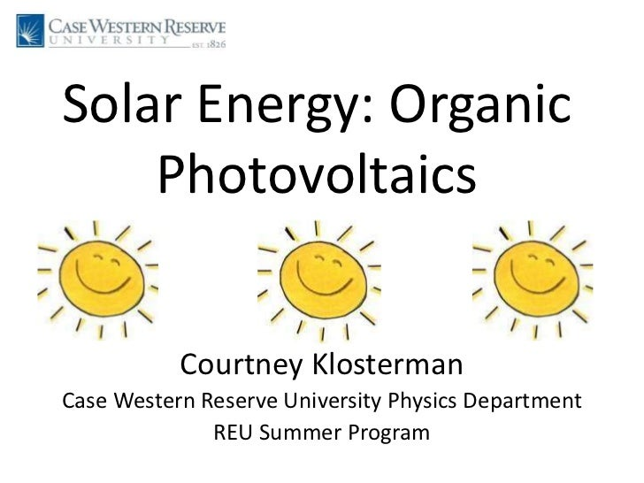 Solar Energy: Organic Photovoltaics<br />Courtney Klosterman<br />Case Western Reserve University Physics Department<br />...