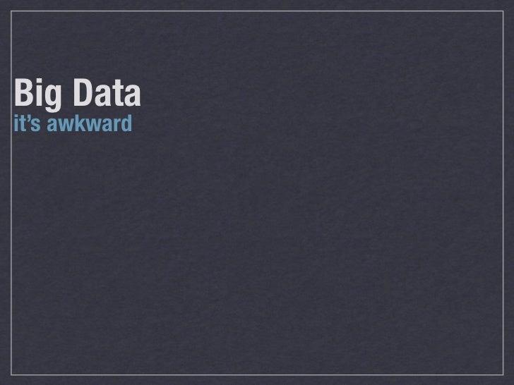 Big Datait's awkward