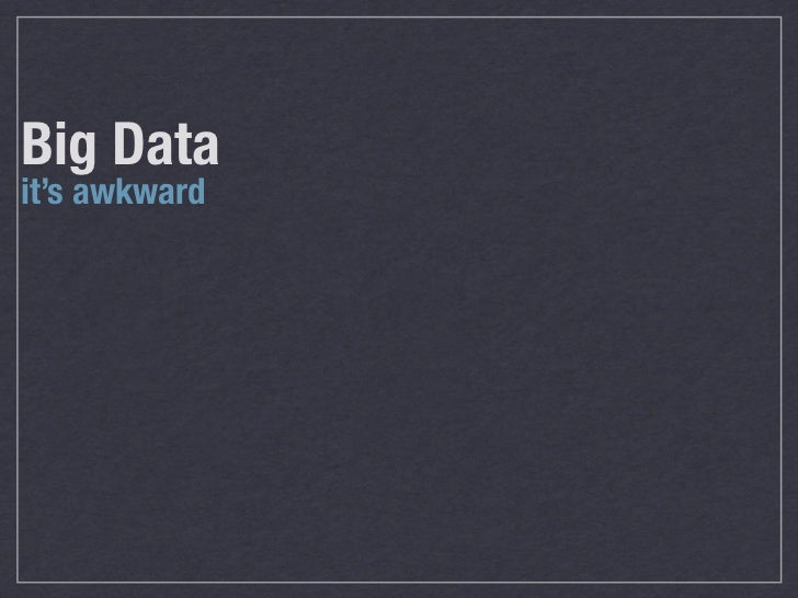 Big data- it's awkward