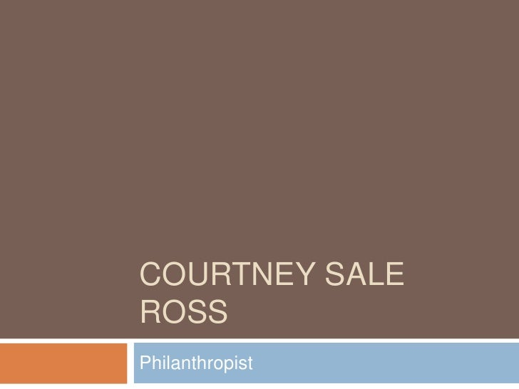 Courtney Sale Ross: Philanthropist