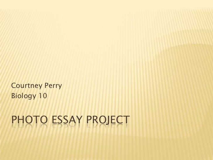 Photo Essay Project<br />Courtney Perry<br />Biology 10<br />