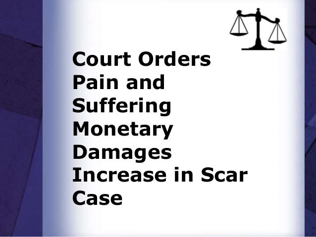 Court orders pain and suffering monetary damages increase