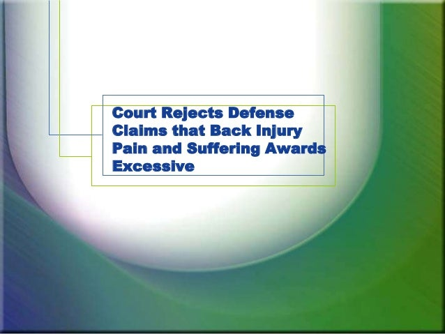 Court Rejects DefenseClaims that Back InjuryPain and Suffering AwardsExcessive