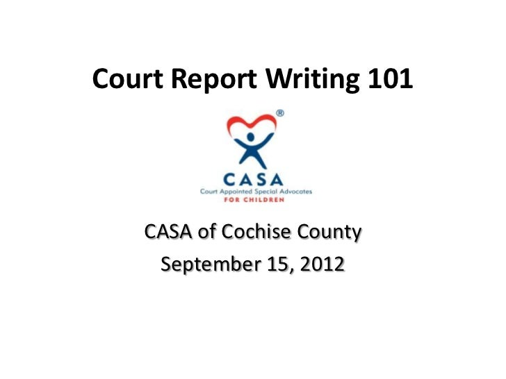 Court Report Writing 101   CASA of Cochise County    September 15, 2012