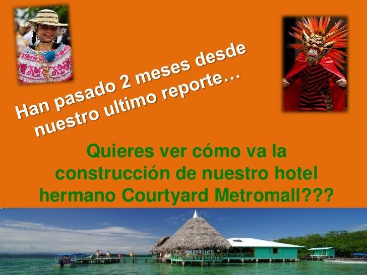 Quieres ver cómo va la  construcción de nuestro hotelhermano Courtyard Metromall???          Panamá????