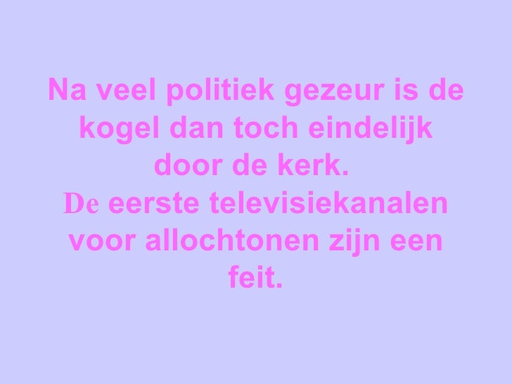 Na veel politiek gezeur is de kogel dan toch eindelijk door de kerk.  De  eerste televisiekanalen voor allochtonen zijn ee...