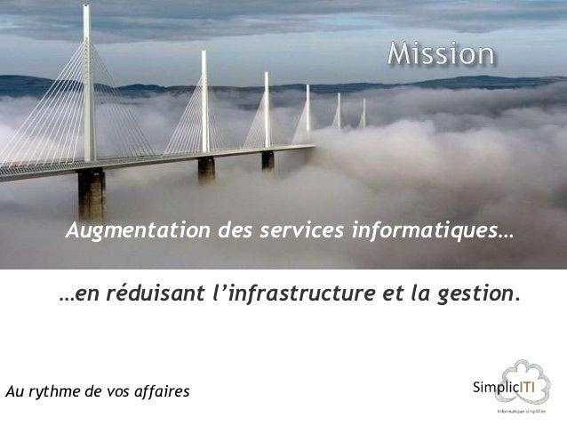 Augmentation des services informatiques…       …en réduisant l'infrastructure et la gestion.Au rythme de vos affaires