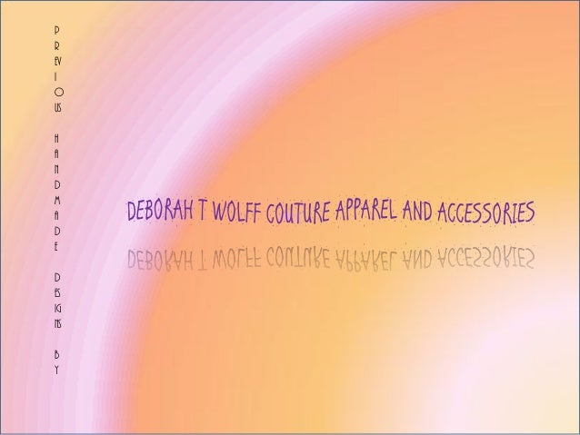 Couture apparel and accessories BY Deborah T Wolff