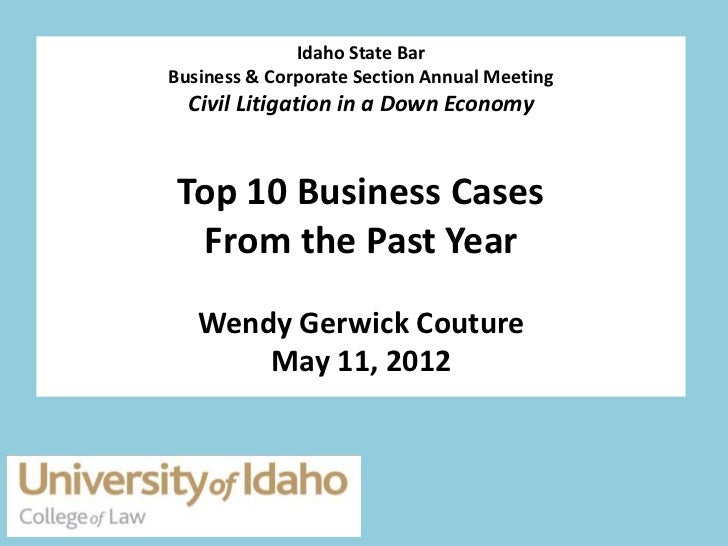 Idaho State BarBusiness & Corporate Section Annual Meeting  Civil Litigation in a Down Economy Top 10 Business Cases  From...