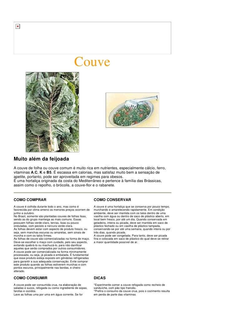 Couve     Muito além da feijoada A couve de folha ou couve comum é muito rica em nutrientes, especialmente cálcio, ferro, ...