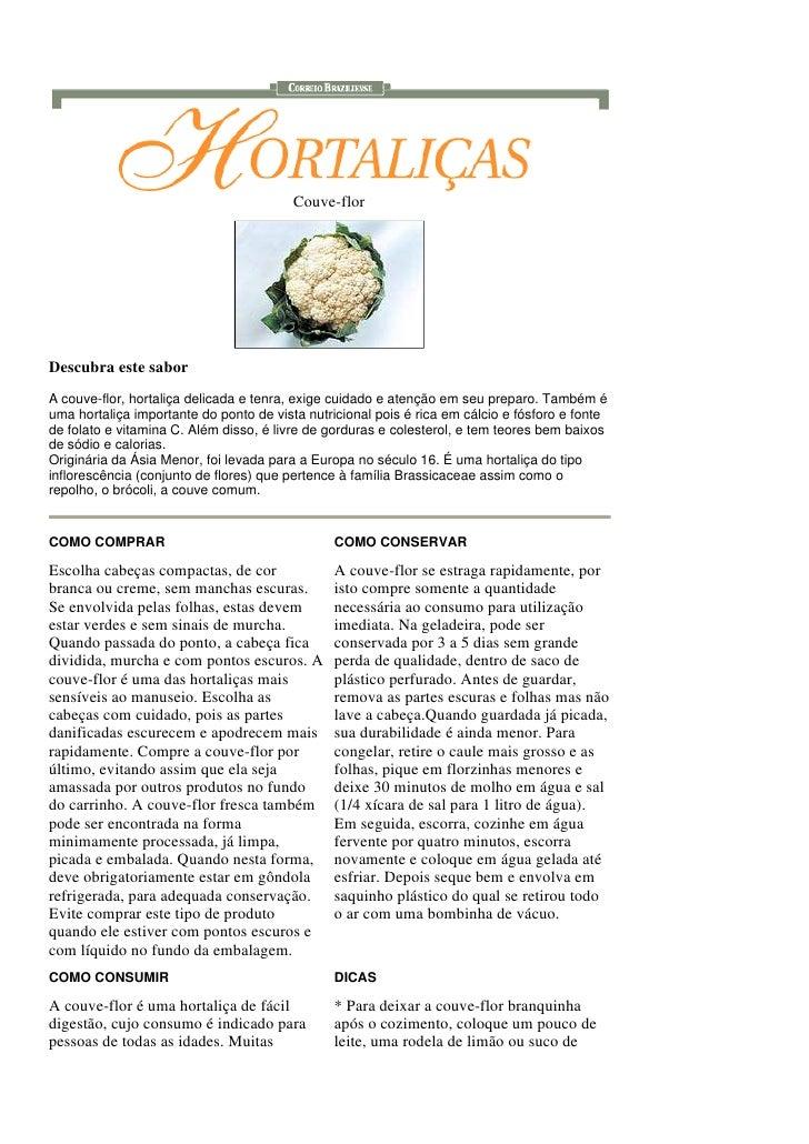 Couve-flor     Descubra este sabor A couve-flor, hortaliça delicada e tenra, exige cuidado e atenção em seu preparo. També...