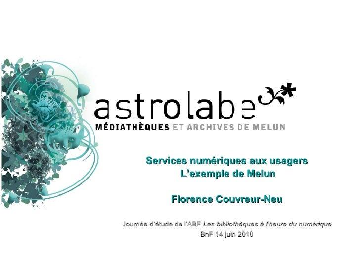Services numériques aux usagers L'exemple de Melun Florence Couvreur-Neu Journée d'étude de l'ABF  Les bibliothèques à l'h...