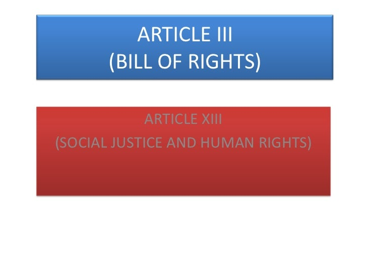 ARTICLE III(BILL OF RIGHTS)<br />ARTICLE XIII<br />(SOCIAL JUSTICE AND HUMAN RIGHTS)<br />