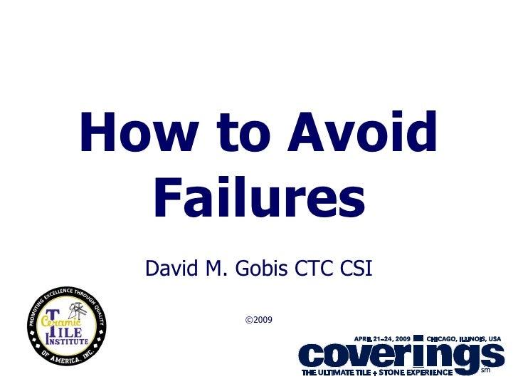 How to Avoid   Failures   David M. Gobis CTC CSI             ©2009                                1