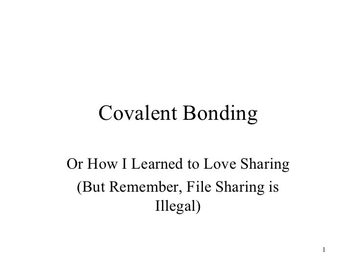 Covalent Bonding Or How I Learned to Love Sharing (But Remember, File Sharing is Illegal)