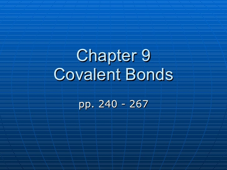 Chapter 9 Covalent Bonds pp. 240 - 267