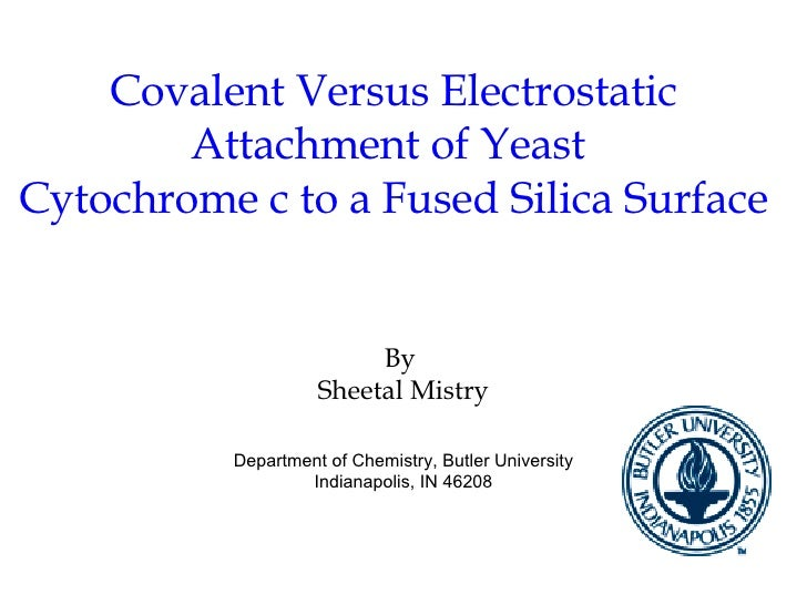 Covalent Versus Electrostatic Attachment of Yeast  Cytochrome c to a Fused Silica Surface By  Sheetal Mistry Department of...
