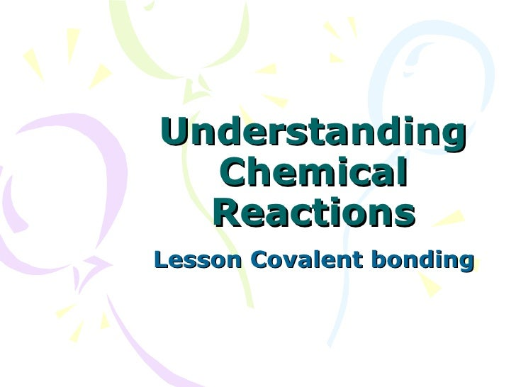 Understanding Chemical Reactions Lesson Covalent bonding