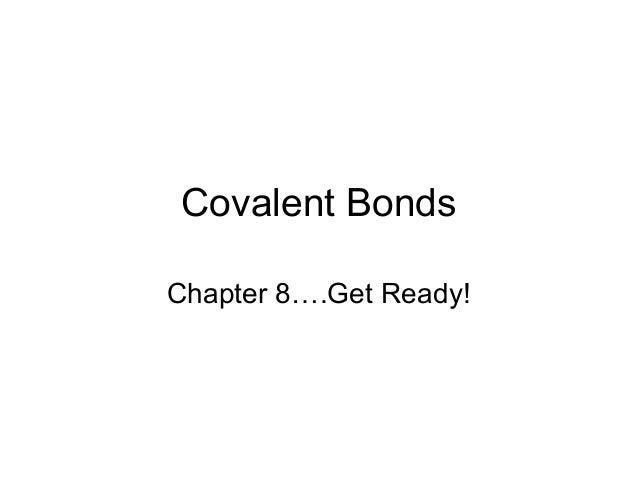 Covalent BondsChapter 8….Get Ready!