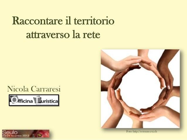 Raccontare il territorio attraverso la rete  Nicola Carraresi  Foto http://reteuno.rsi.ch