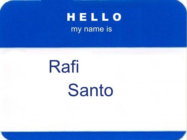 Rafi Santo H E L L O my name is
