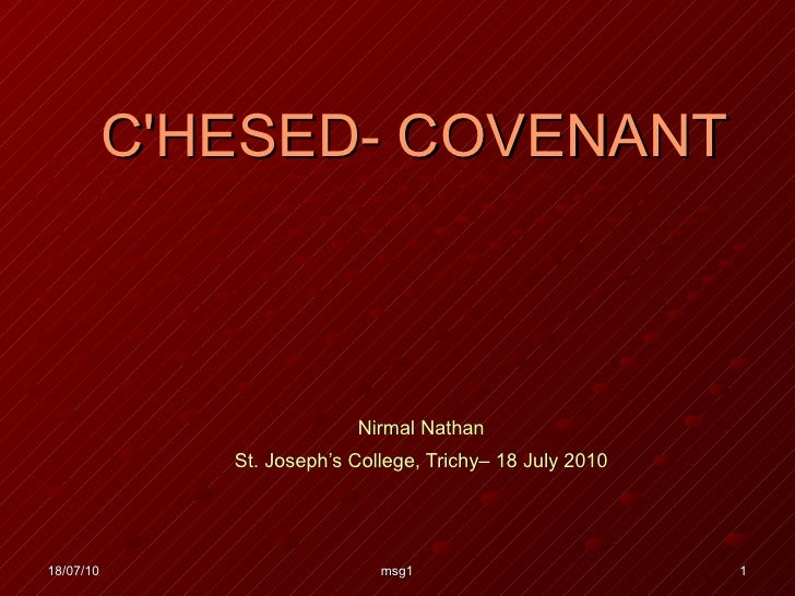 C'HESED- COVENANT Nirmal Nathan St. Joseph's College, Trichy– 18 July 2010 18/07/10 msg1