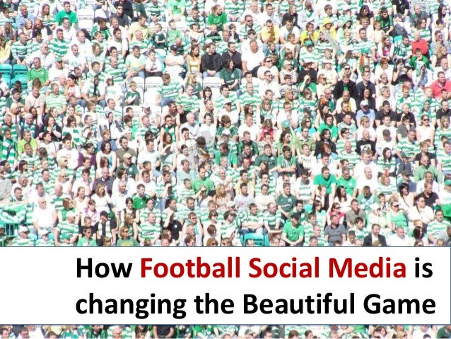 How Football Social Media ischanging the Beautiful Game