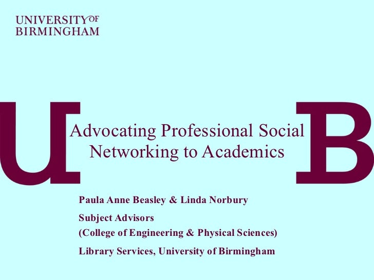 Advocating Professional Social Networking to Academics Paula Anne Beasley & Linda Norbury Subject Advisors  (College of En...