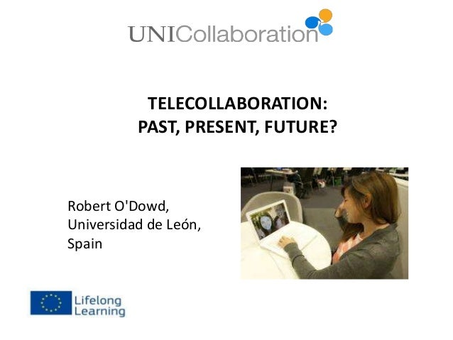 Telecollaboration: Past Present Future