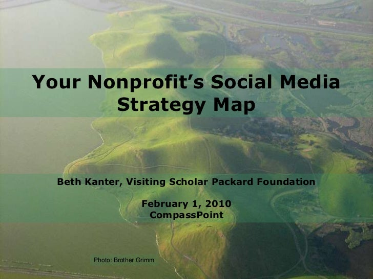 Your Nonprofit's Social Media Strategy Map<br />Beth Kanter, Visiting Scholar Packard FoundationFebruary 1, 2010CompassPoi...