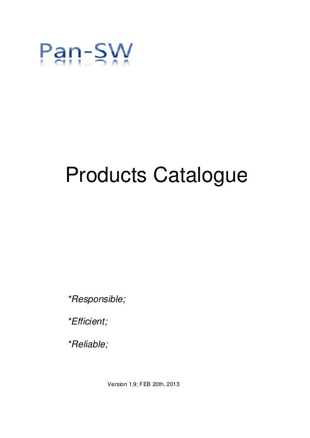 Products Catalogue*Responsible;*Efficient;*Reliable;              Version 1.9; FEB 20th, 2013